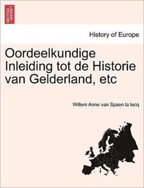 Oordeelkundige inleiding tot de historie van Gelderland, etc - Willem Anne van Spaen La Lecq |