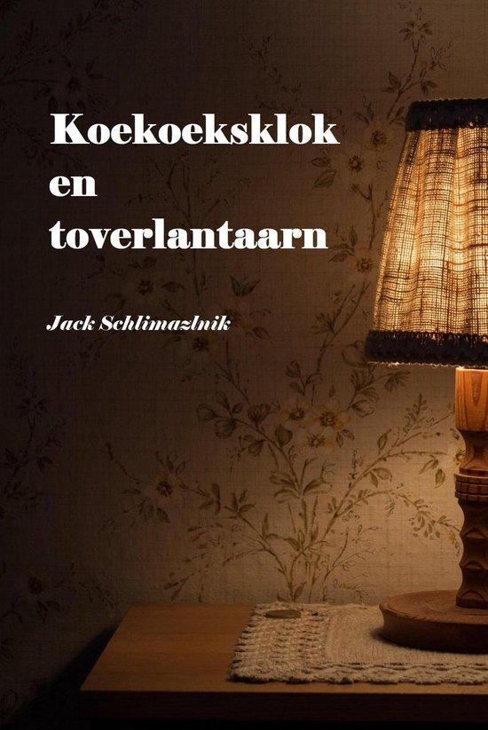 Koekoeksklok en toverlantaarn - Jack Schlimazlnik |
