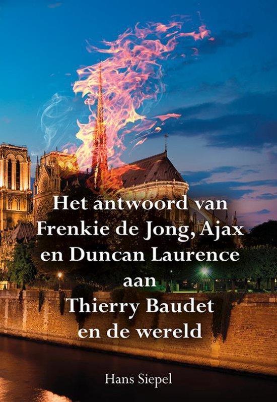 Het antwoord van Frenkie de Jong, Ajax en Duncan Laurence aan Thierry Baudet en de wereld - Hans Siepel |