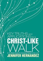Key Truths and Applications for a Christ-Like Walk