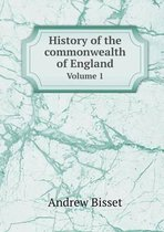 History of the Commonwealth of England Volume 1
