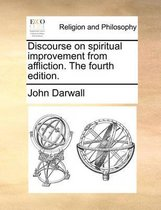 Discourse on Spiritual Improvement from Affliction. the Fourth Edition.