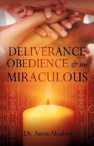 Deliverance, Obedience & the Miraculous