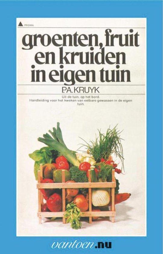 Vantoen.nu - Groenten, fruit en kruiden in eigen tuin - P.A. Kruyk |