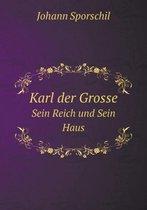 Karl Der Grosse Sein Reich Und Sein Haus