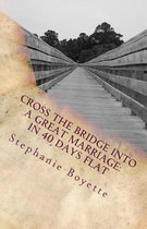 Cross the Bridge Into a Great Marriage