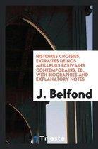 Histoires Choisies, Extraites de Nos Meilleurs crivains Contemporains; Ed. with Biographies and Explanatory Notes