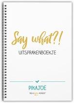 Uitsprakenboekje PIKAJOE - Say What?!