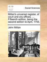 Millan's Universal Register, of Court and City-Offices. ... Fifteenth Edition, Being the Second Edition to April, 1755.