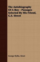 The Autobiography Of A Boy - Passages Selected By His Friend, G.S. Street