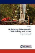 Holy Mary (Maryam) in Christianity and Islam