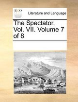 The Spectator. Vol. VII. Volume 7 of 8