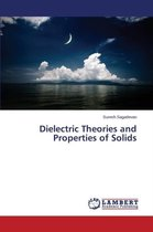 Dielectric Theories and Properties of Solids