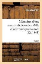 Memoires d'une somnambule ou les Mille et une nuits parisiennes. Tome 4