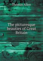 The Picturesque Beauties of Great Britain