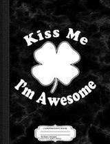Kiss Me Im Awesome Shamrock Composition Notebook