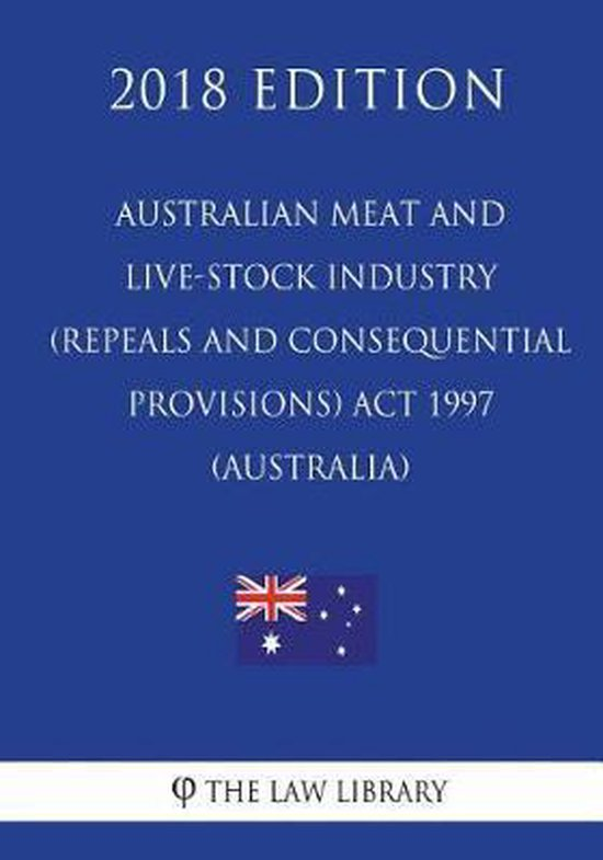 Australian Meat and Live-Stock Industry (Repeals and Consequential Provisions) ACT 1997 (Australia) (2018 Edition)