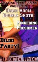 Dorm Room Double Shots: Fingering Freshmen & Dildo Party!