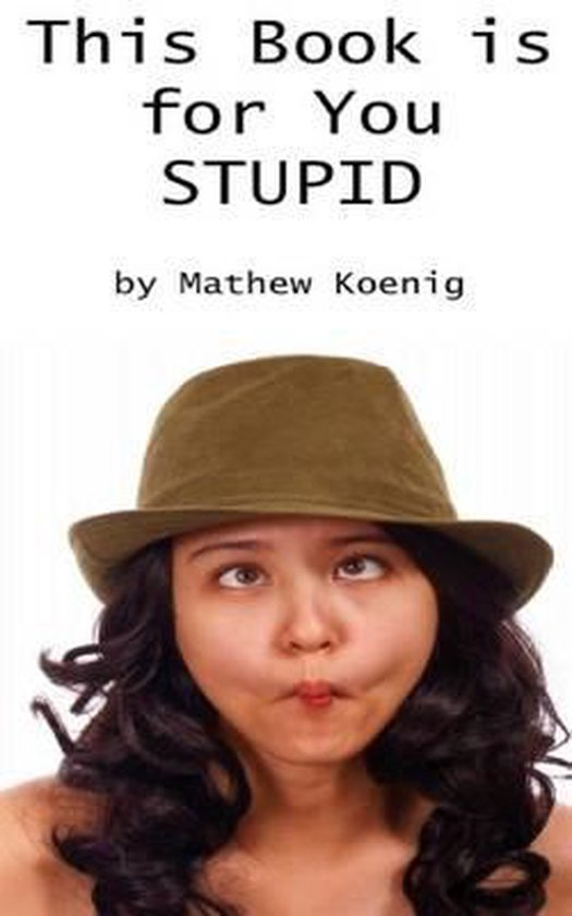 This Book Is for You Stupid