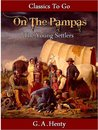 Out on the Pampas - Or, The Young Settlers