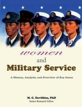 Women and Military Service - A History, Analysis and Overview of Key Issues