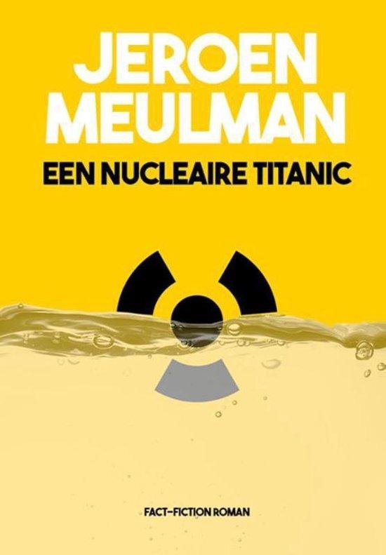 Een nucleaire Titanic - Jeroen Meulman   Fthsonline.com