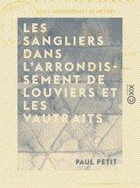 Les Sangliers dans l'arrondissement de Louviers et les vautraits - Forêts, louveterie, équipages, chasse