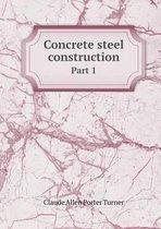 Concrete Steel Construction Part 1