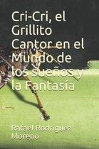 Cri-Cri, El Grillito Cantor En El Mundo de Los Sue os Y La Fantas a