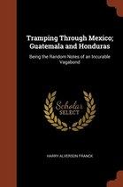 Tramping Through Mexico; Guatemala and Honduras