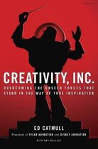 Creativity, Inc. : Overcoming the Unseen Forces That Stand in the Way of True Inspiration;Creativity, Inc.