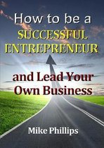 How to be a Successful Entrepreneur and Lead Your Own Business