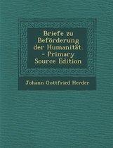 Briefe Zu Beforderung Der Humanitat. - Primary Source Edition