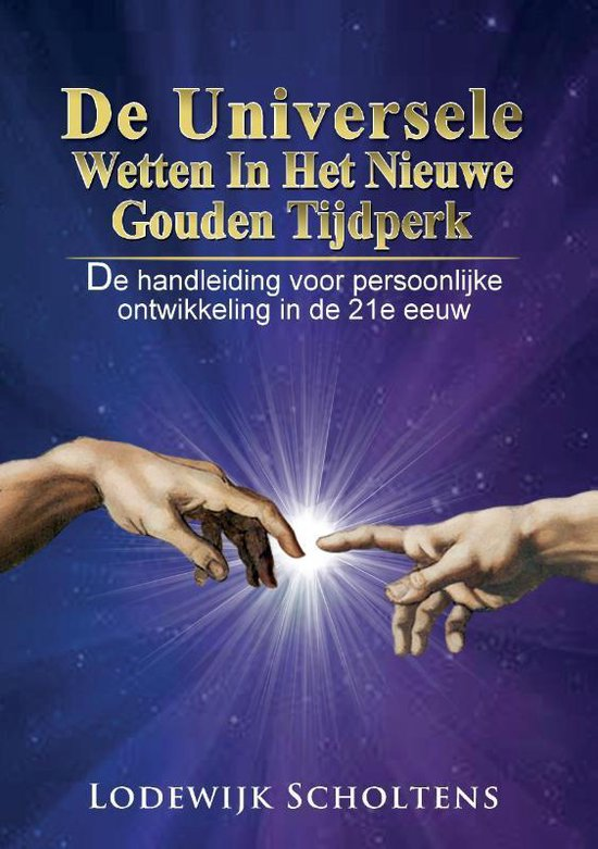 De Universele Wetten in het nieuwe Gouden Tijdperk - Lodewijk Scholtens |