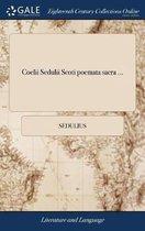 Coelii Sedulii Scoti Poemata Sacra ...