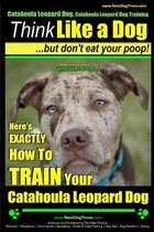Catahoula Leopard Dog, Catahoula Leopard Dog Training - Think Like a Dog, But Don't Eat Your Poop! - Catahoula Leopard Dog Breed Expert Training
