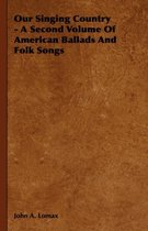 Our Singing Country - A Second Volume Of American Ballads And Folk Songs