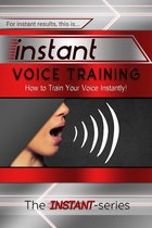 Instant Voice Training: How to Train Your Voice Instantly!