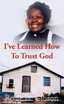 I've Learned How to Trust God