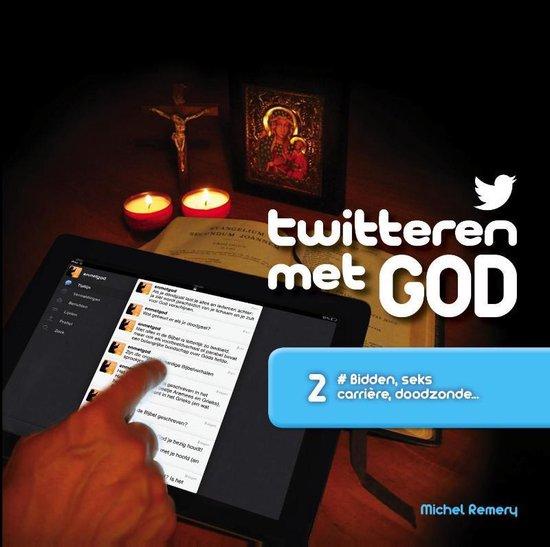 Twitteren met God 2 bidden, seks, carriere, doodzonde - Michel Remery  