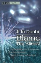 If in Doubt, Blame the Aliens!