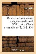 Recueil Des Ordonnances Et R�glements de Louis XVIII, Sur La Charte Constitutionnelle,
