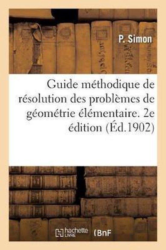 Guide methodique de resolution des problemes de geometrie elementaire. 2e edition