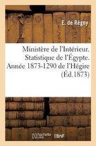Ministere de l'Interieur. Statistique de l'Egypte. Annee 1873-1290 de l'Hegire