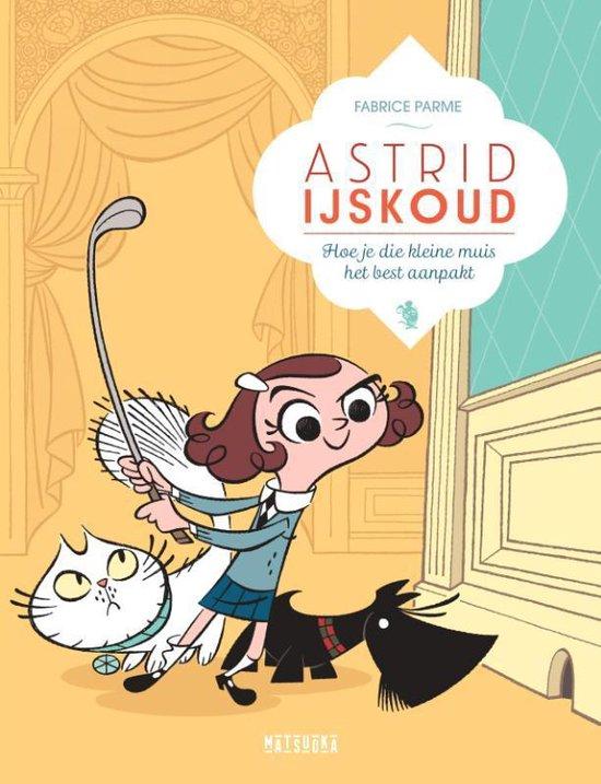Astrid IJskoud - Hoe je die kleine muis het best aanpakt - Fabrice Parme |