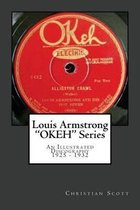 Louis Armstrong Okeh Series an Illustrated Discography 1925-1932