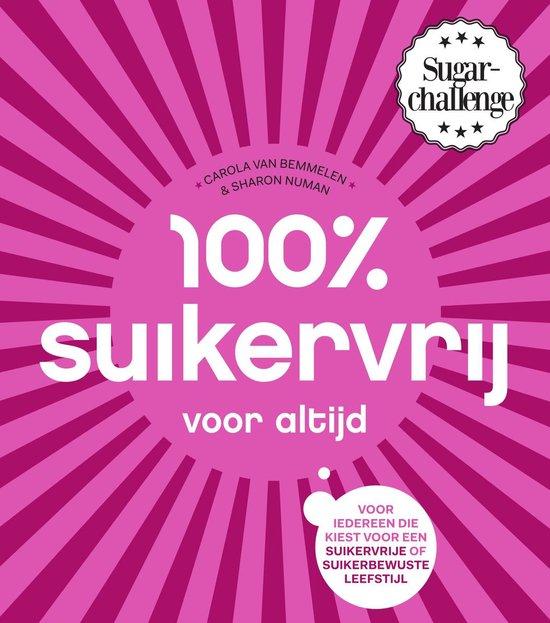 Boek cover 100% suikervrij  -   100% suikervrij voor altijd van Carola van Bemmelen (Paperback)
