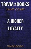 Boekomslag van 'A Higher Loyalty by James Comey (Trivia-On-Books)'