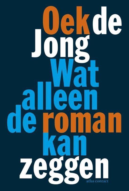 Boek cover Wat alleen de roman kan zeggen van Oek de Jong (Paperback)