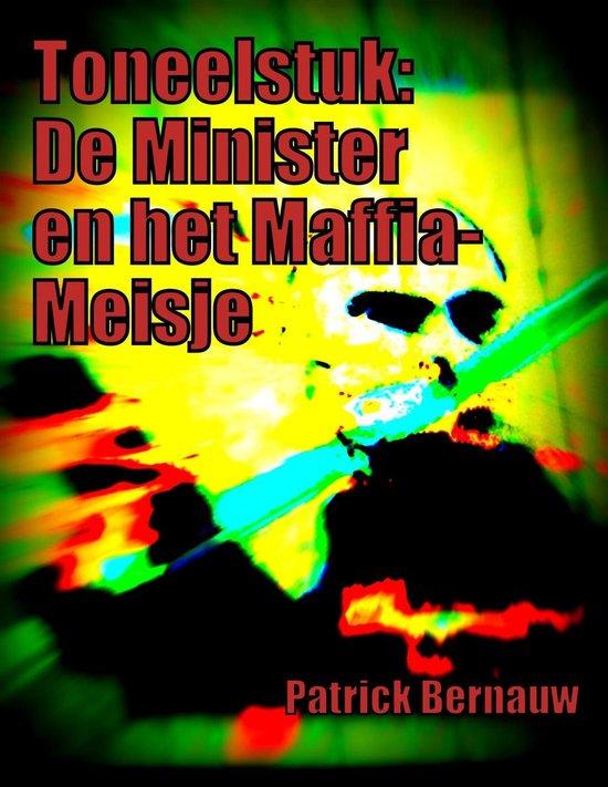 Toneelstuk: De Minister en het Maffia-Meisje - Patrick Bernauw |